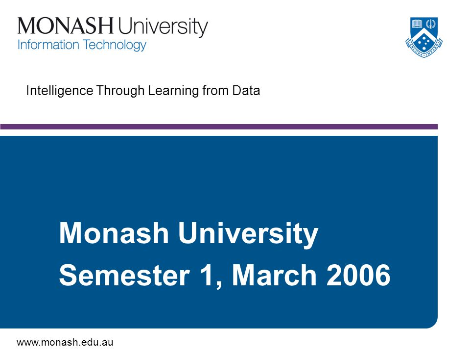 www.monash.edu.au 2 Lecture Outline Machine Learning – Yet another form of intelligent software –Learning for Data Data Mining – A real world application of learning from data –Data Mining Concepts –Data Mining Techniques –Data Mining Applications
