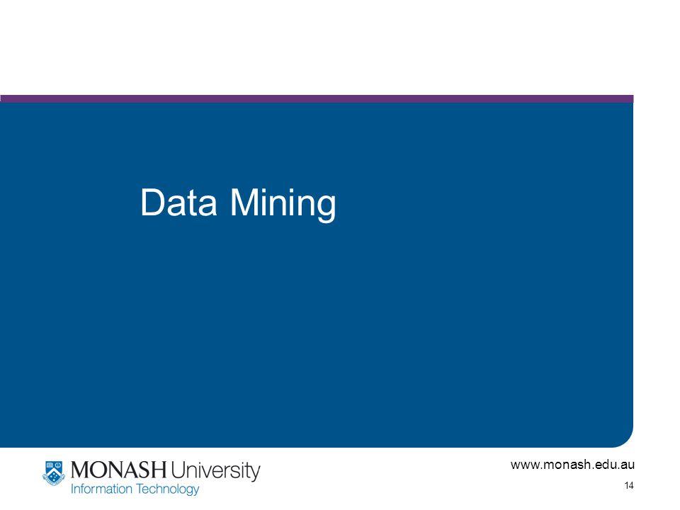 www.monash.edu.au 14 Data Mining