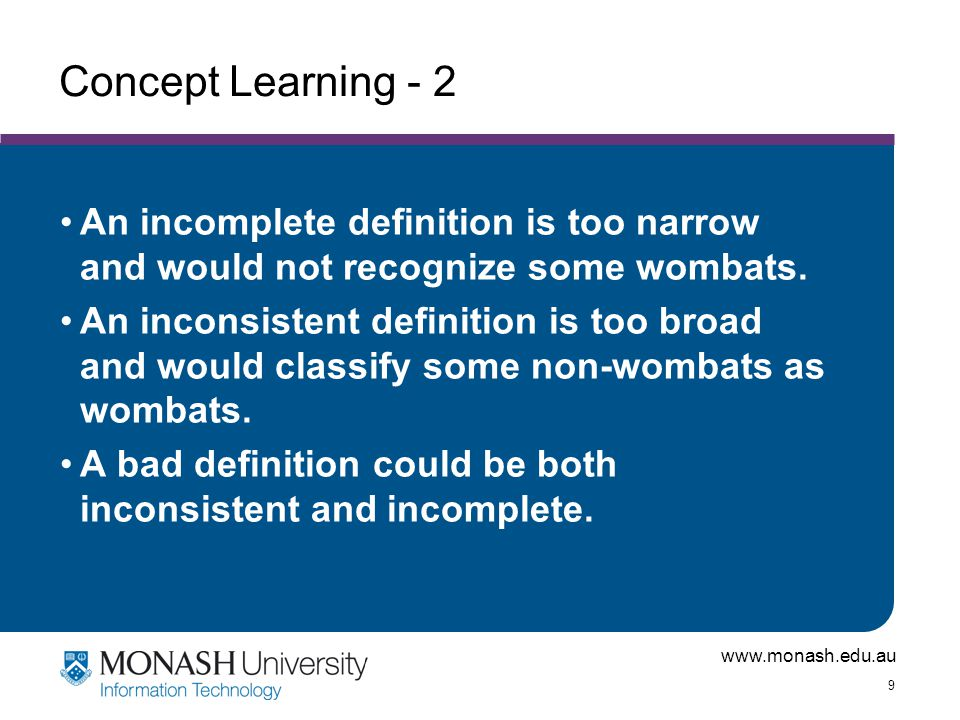 www.monash.edu.au 10 Hypothesis Characteristics - 1 Classification Accuracy –1 in a million wrong is better than 1 in 10 wrong.