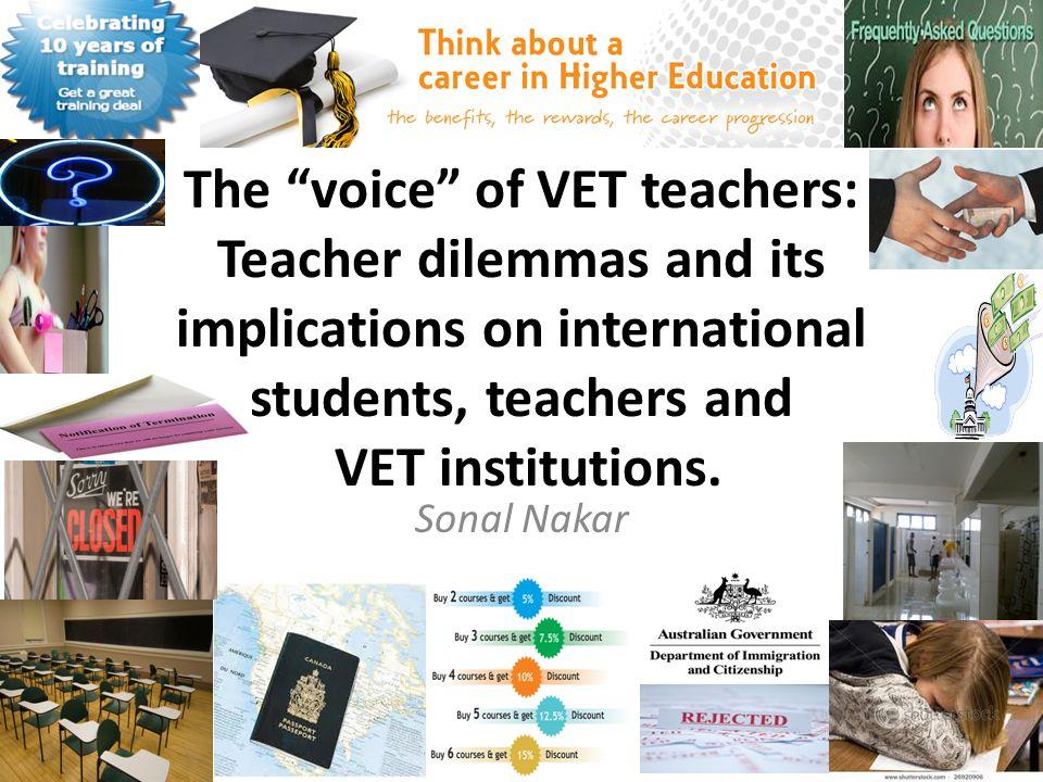 The voice of VET teachers: Teacher dilemmas and its implications on international students, teachers and VET institutions.