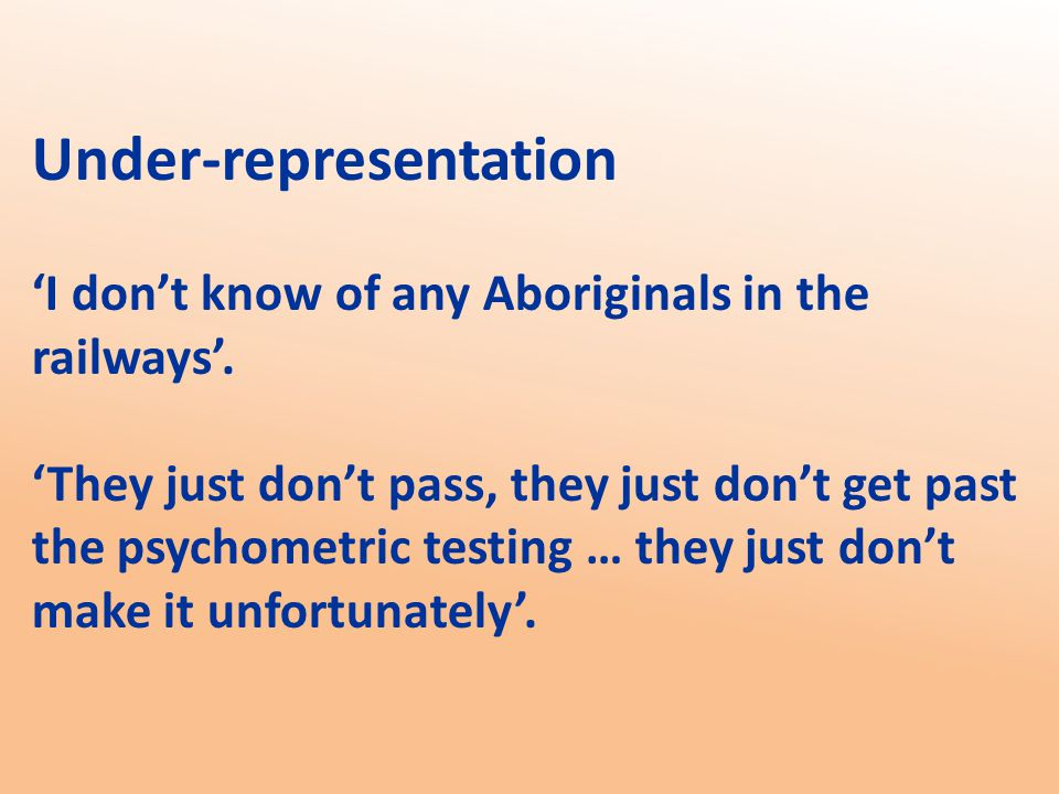 Under-representation 'I don't know of any Aboriginals in the railways'.