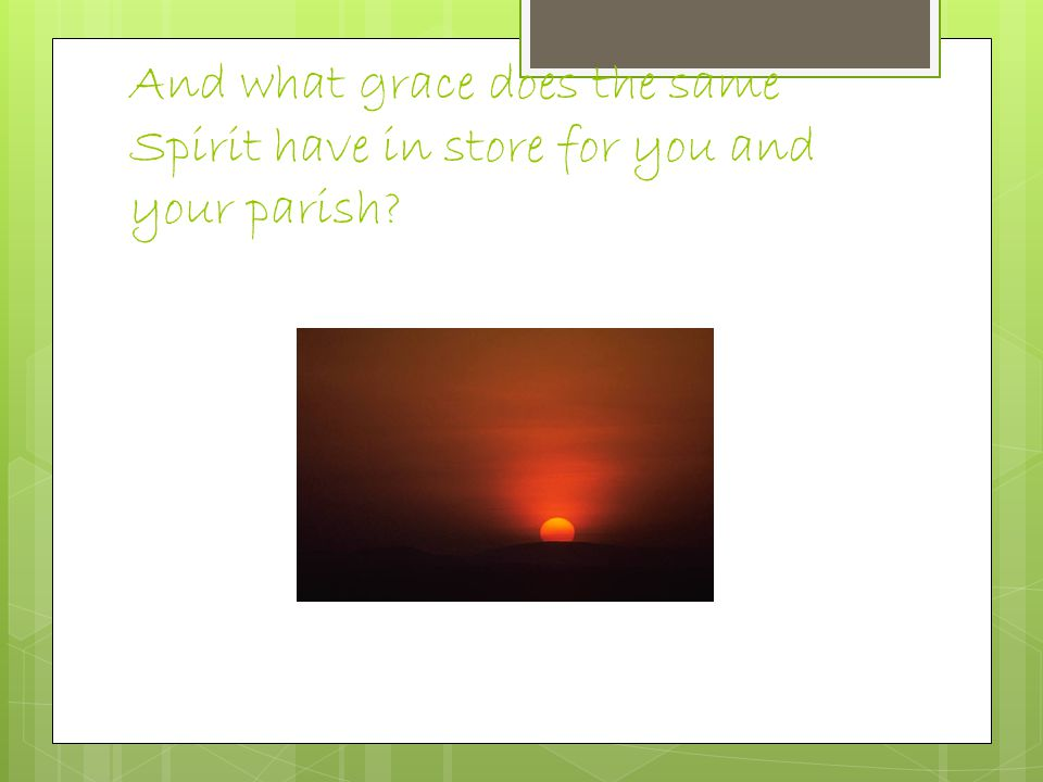 And what grace does the same Spirit have in store for you and your parish