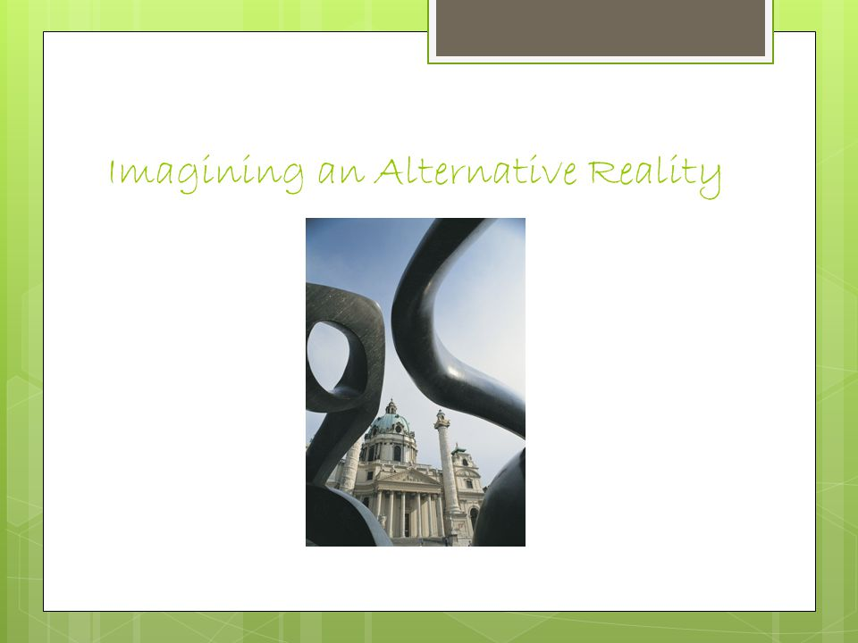 Imagining an Alternative Reality