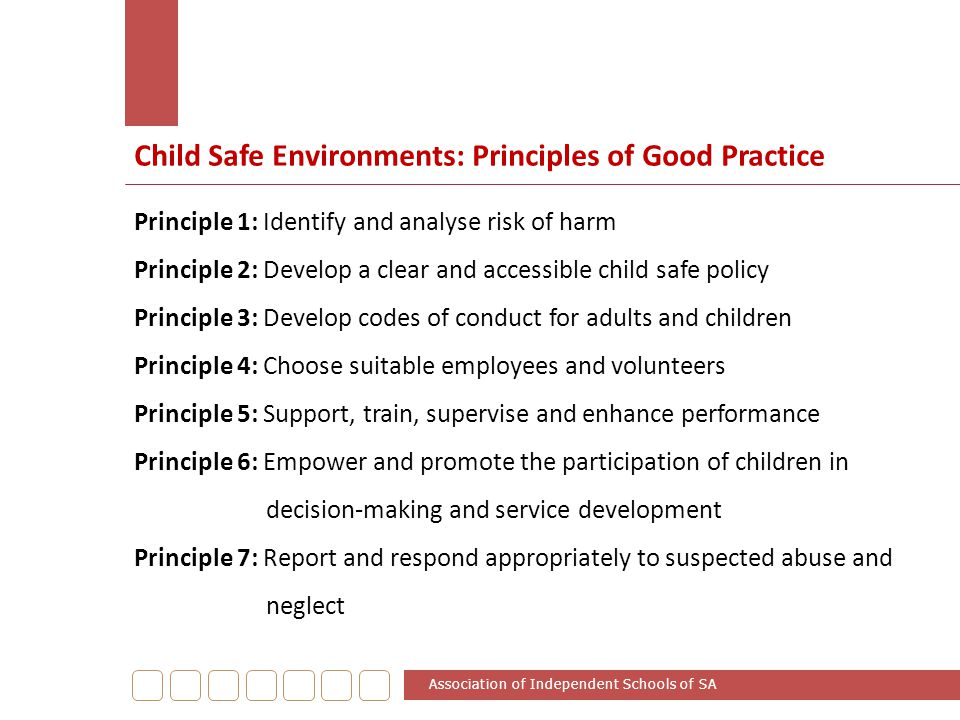 Child Safe Environments: Principles of Good Practice Association of Independent Schools of SA Principle 1: Identify and analyse risk of harm Principle