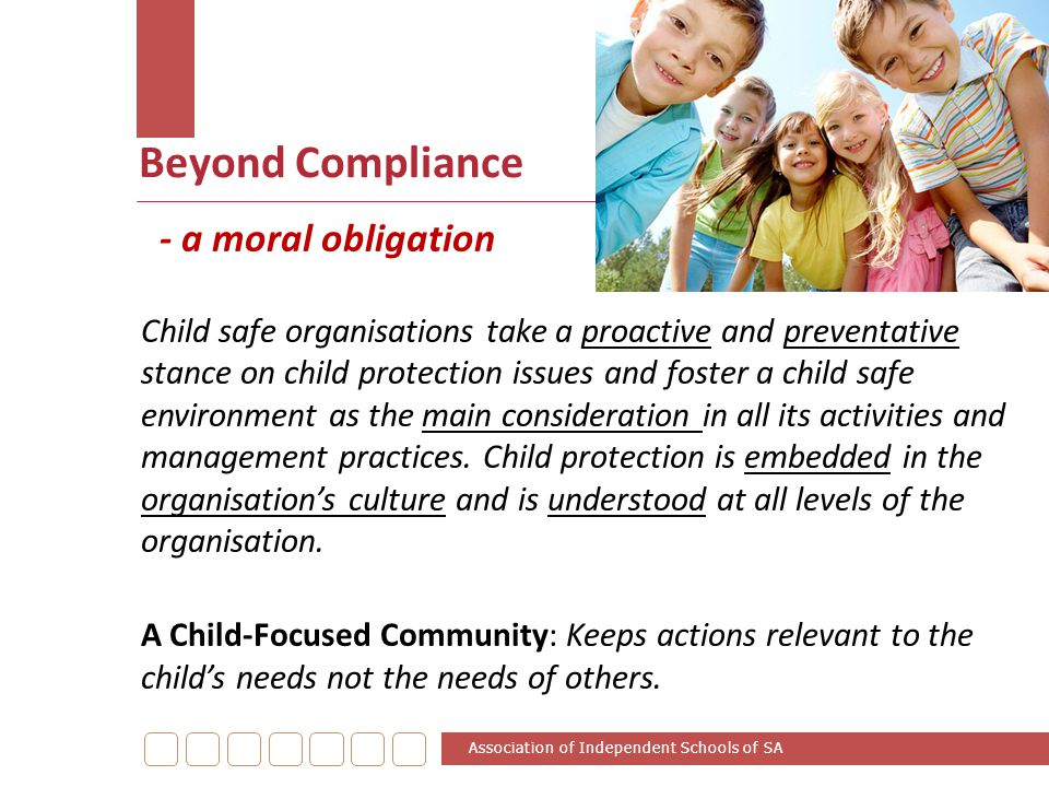 Beyond Compliance Association of Independent Schools of SA - a moral obligation Child safe organisations take a proactive and preventative stance on c
