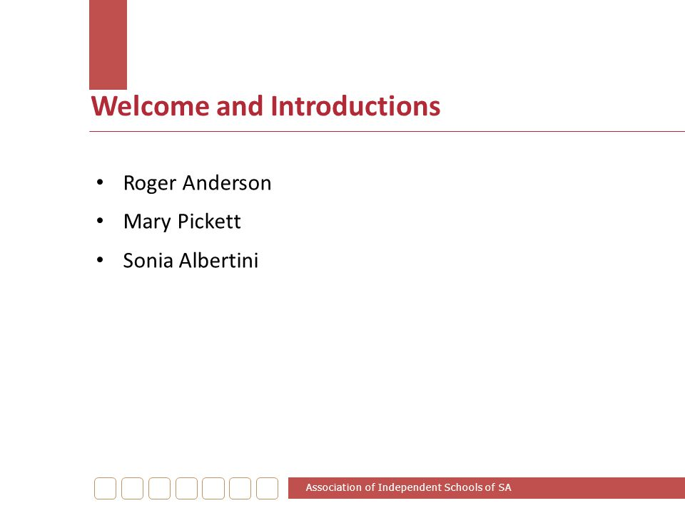 Welcome and Introductions Roger Anderson Mary Pickett Sonia Albertini Association of Independent Schools of SA