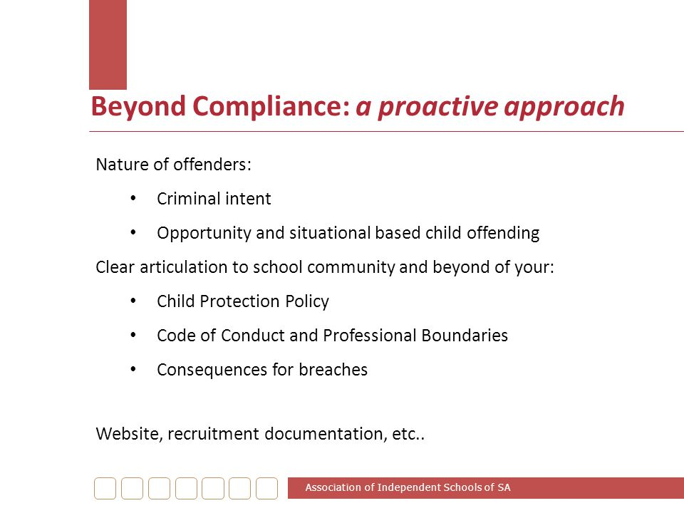 Beyond Compliance: a proactive approach Association of Independent Schools of SA Nature of offenders: Criminal intent Opportunity and situational base