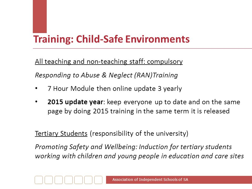 Training: Child-Safe Environments Association of Independent Schools of SA All teaching and non-teaching staff: compulsory Responding to Abuse & Negle
