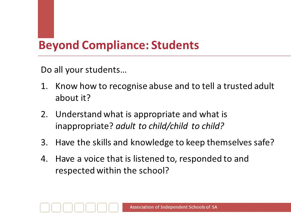 Beyond Compliance: Students Do all your students… 1.Know how to recognise abuse and to tell a trusted adult about it? 2.Understand what is appropriate