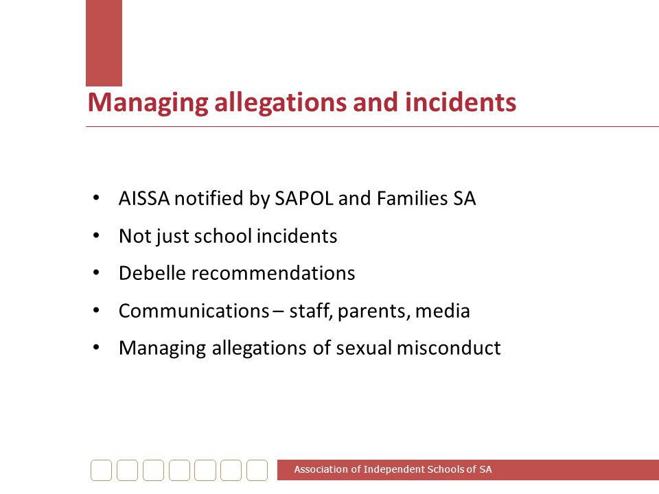 Managing allegations and incidents AISSA notified by SAPOL and Families SA Not just school incidents Debelle recommendations Communications – staff, p