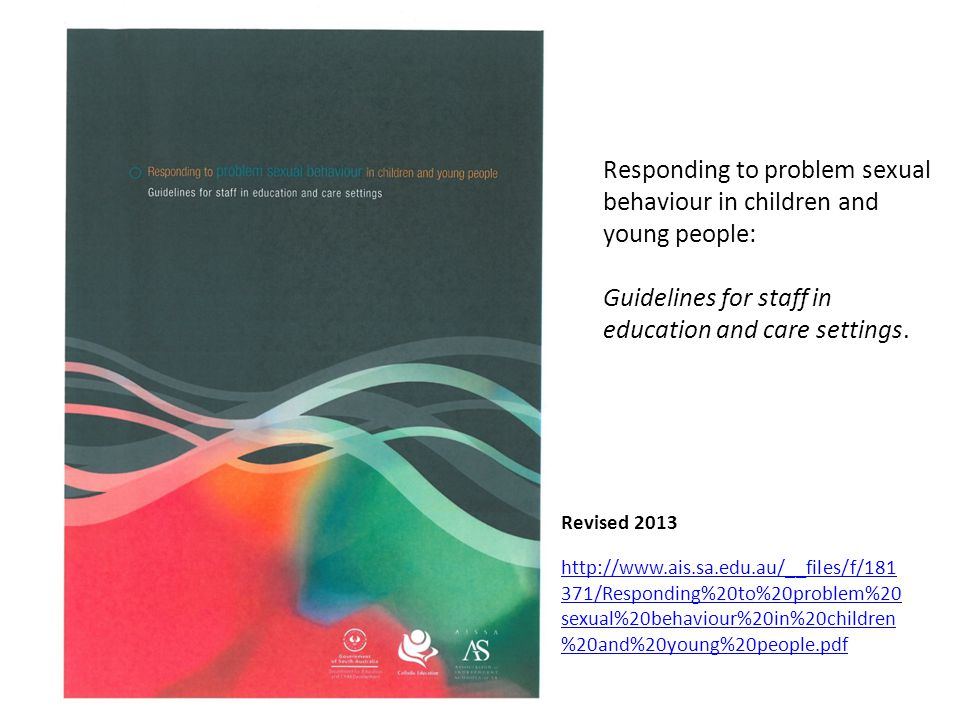 Responding to problem sexual behaviour in children and young people: Guidelines for staff in education and care settings. http://www.ais.sa.edu.au/__f