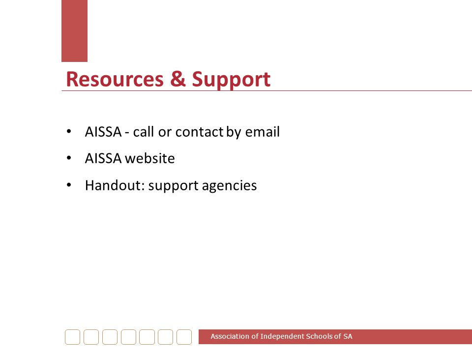 Resources & Support AISSA - call or contact by email AISSA website Handout: support agencies Association of Independent Schools of SA