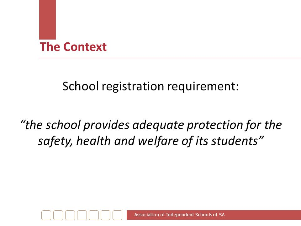 "The Context Association of Independent Schools of SA School registration requirement: ""the school provides adequate protection for the safety, health"