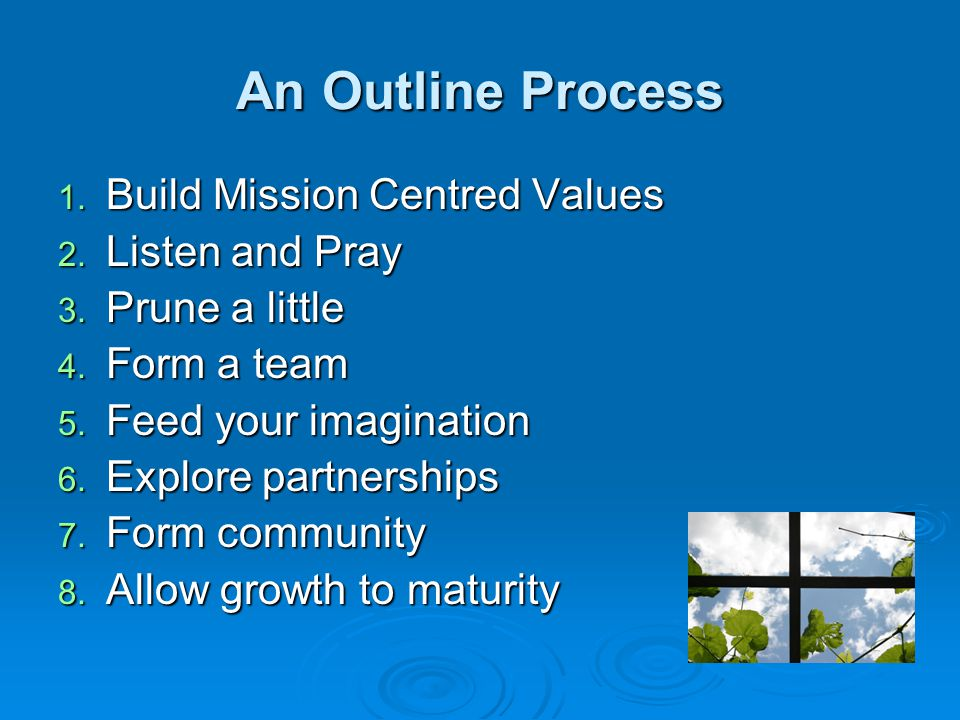 An Outline Process 1. Build Mission Centred Values 2.
