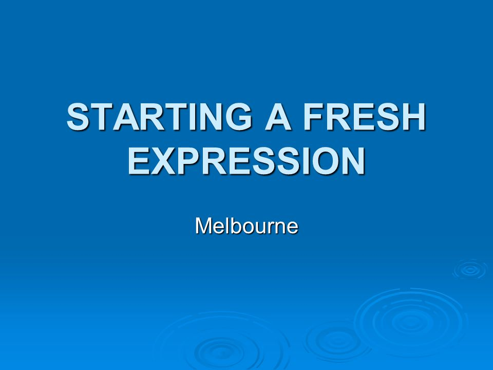 STARTING A FRESH EXPRESSION Melbourne