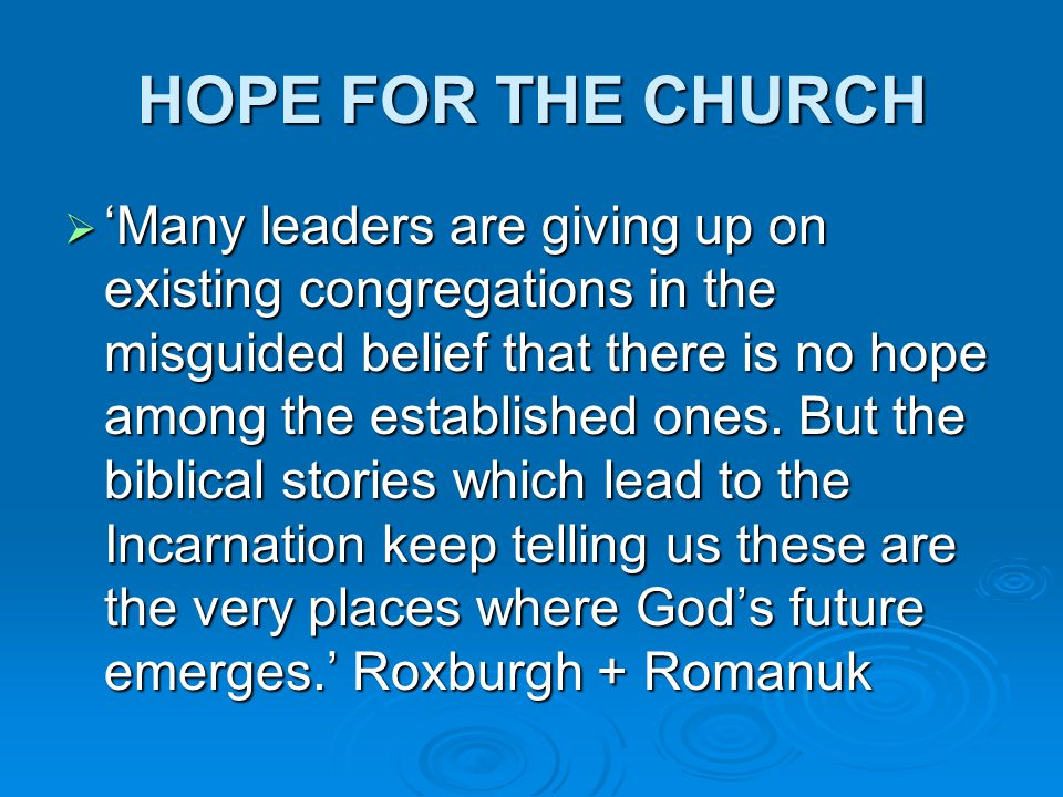 HOPE FOR THE CHURCH  'Many leaders are giving up on existing congregations in the misguided belief that there is no hope among the established ones.