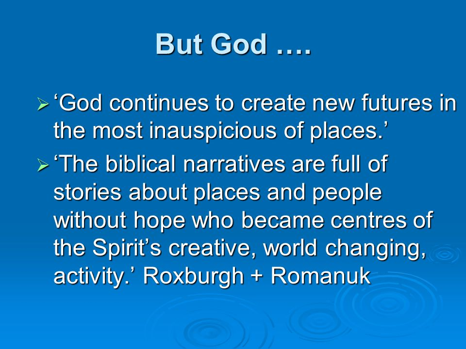 But God ….  'God continues to create new futures in the most inauspicious of places.'  'The biblical narratives are full of stories about places and