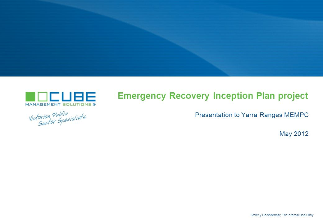 Confidential · Pacific Dunlop Limited · Andersen Consulting Emergency Recovery Inception Plan project Presentation to Yarra Ranges MEMPC May 2012 Strictly Confidential; For Internal Use Only