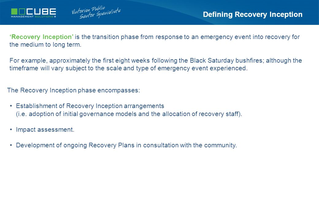 Defining Recovery Inception 'Recovery Inception' is the transition phase from response to an emergency event into recovery for the medium to long term.