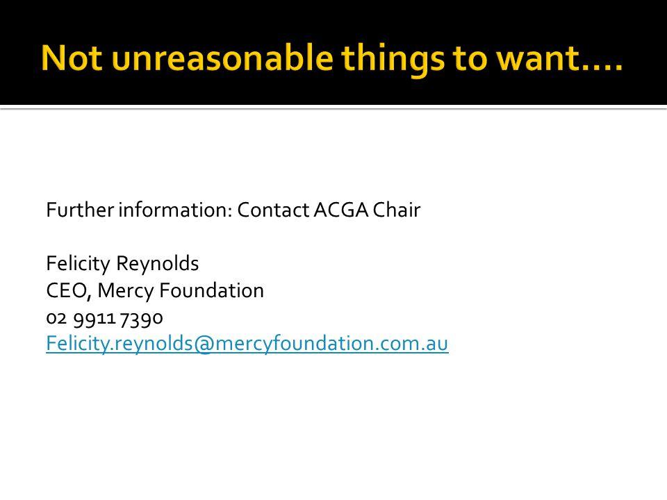 Further information: Contact ACGA Chair Felicity Reynolds CEO, Mercy Foundation 02 9911 7390 Felicity.reynolds@mercyfoundation.com.au
