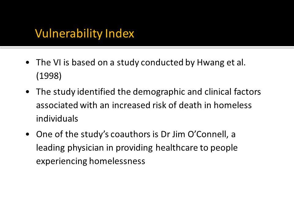 Vulnerability Index The VI is based on a study conducted by Hwang et al. (1998) The study identified the demographic and clinical factors associated w