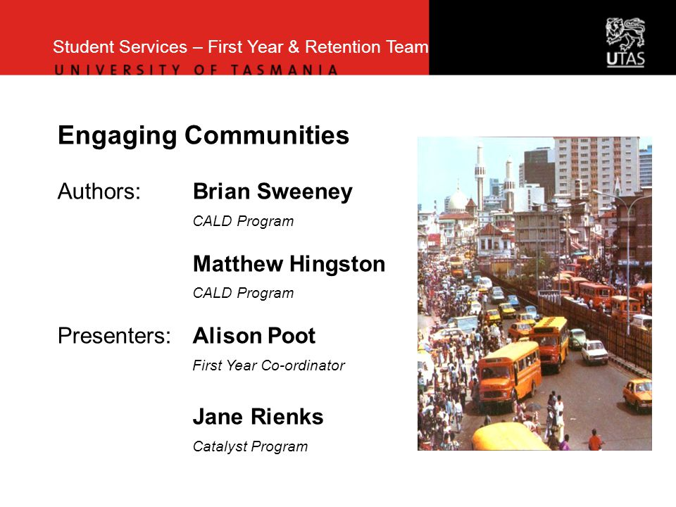 Engaging Communities Authors:Brian Sweeney CALD Program Matthew Hingston CALD Program Presenters:Alison Poot First Year Co-ordinator Jane Rienks Catalyst Program