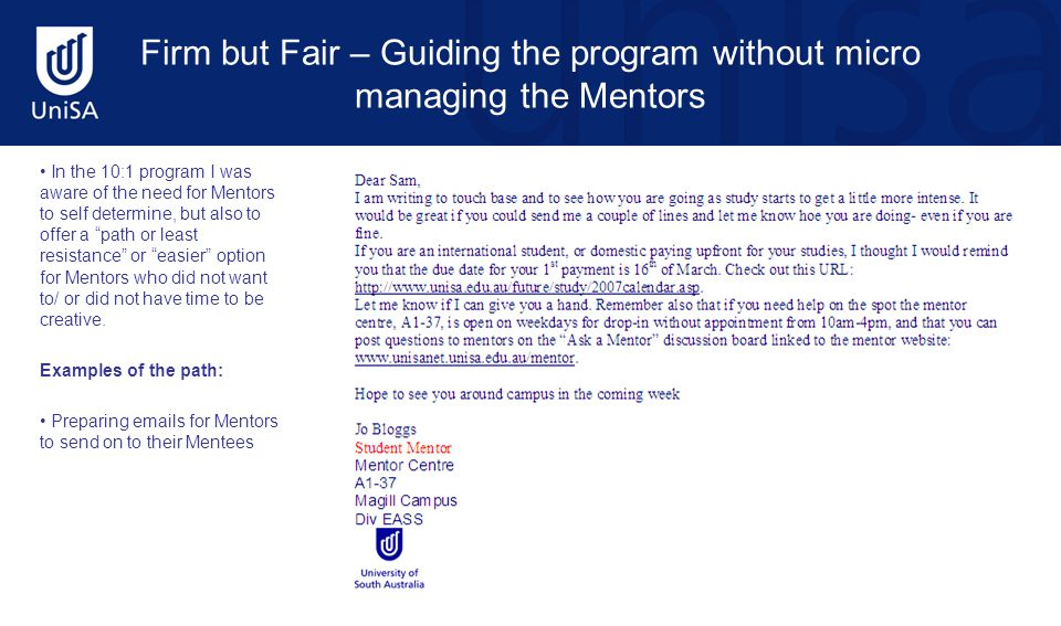 Firm but Fair – Guiding the program without micro managing the Mentors In the 10:1 program I was aware of the need for Mentors to self determine, but also to offer a path or least resistance or easier option for Mentors who did not want to/ or did not have time to be creative.