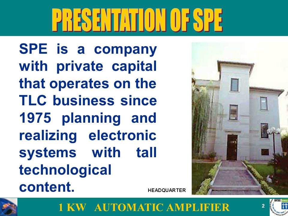 2 SPE is a company with private capital that operates on the TLC business since 1975 planning and realizing electronic systems with tall technological content.