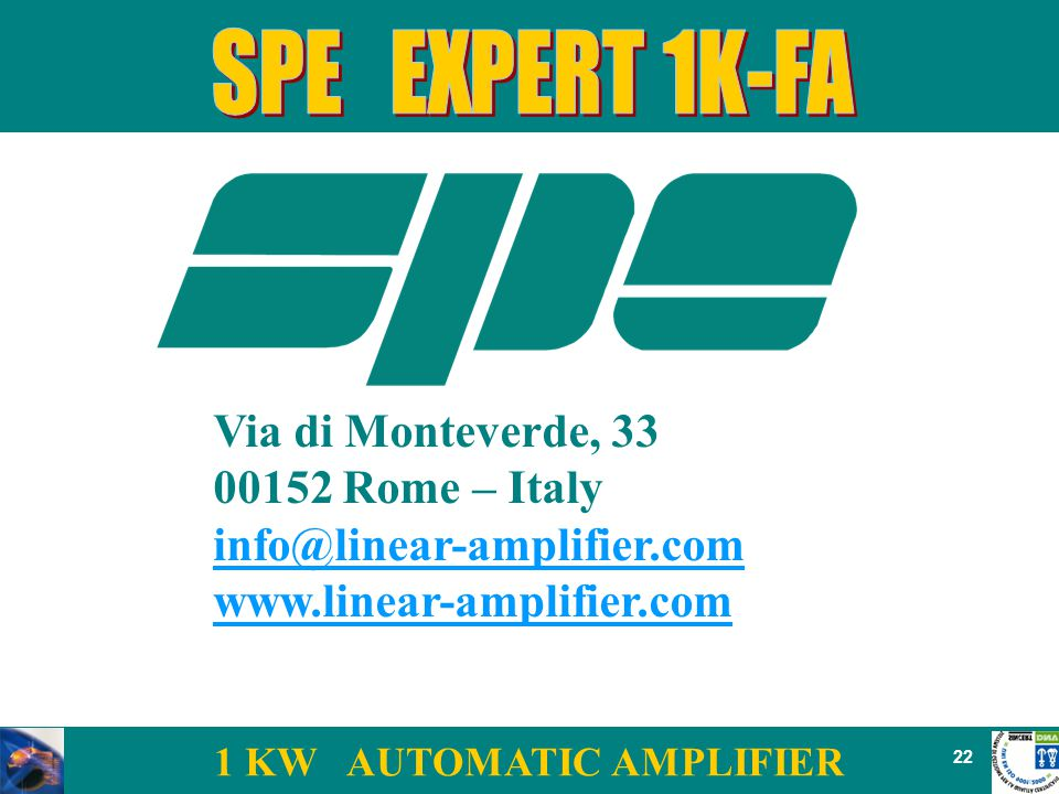 1 KW AUTOMATIC AMPLIFIER 22 Via di Monteverde, 33 00152 Rome – Italy info@linear-amplifier.com www.linear-amplifier.com