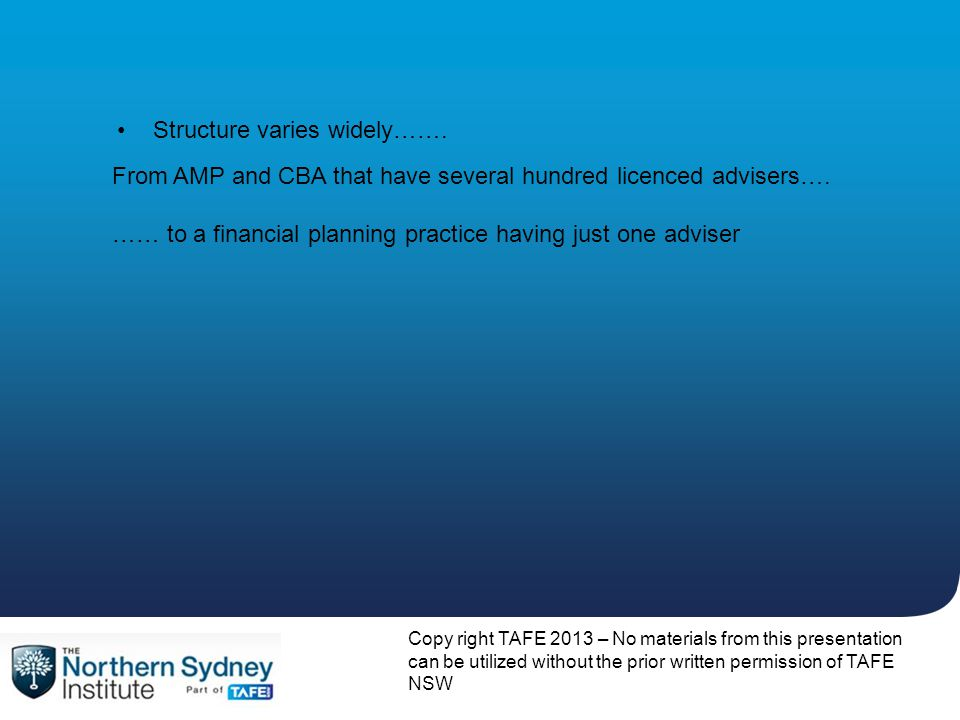Structure varies widely……. From AMP and CBA that have several hundred licenced advisers….