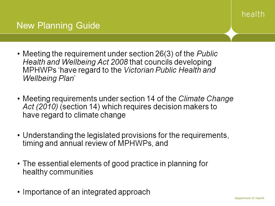 New Planning Guide Meeting the requirement under section 26(3) of the Public Health and Wellbeing Act 2008 that councils developing MPHWPs 'have regar