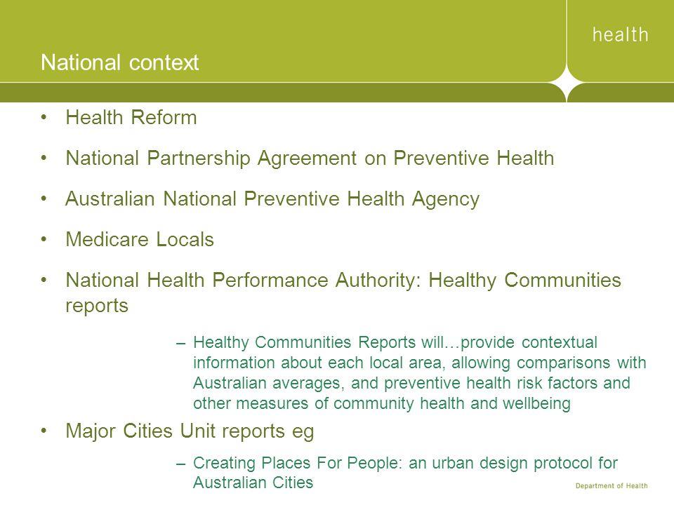National context Health Reform National Partnership Agreement on Preventive Health Australian National Preventive Health Agency Medicare Locals Nation