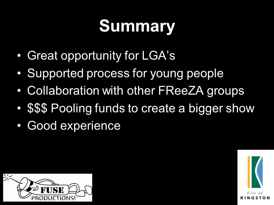 Summary Great opportunity for LGA's Supported process for young people Collaboration with other FReeZA groups $$$ Pooling funds to create a bigger show Good experience