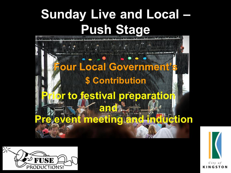 Sunday Live and Local – Push Stage Four Local Government's $ Contribution Prior to festival preparation and Pre event meeting and induction