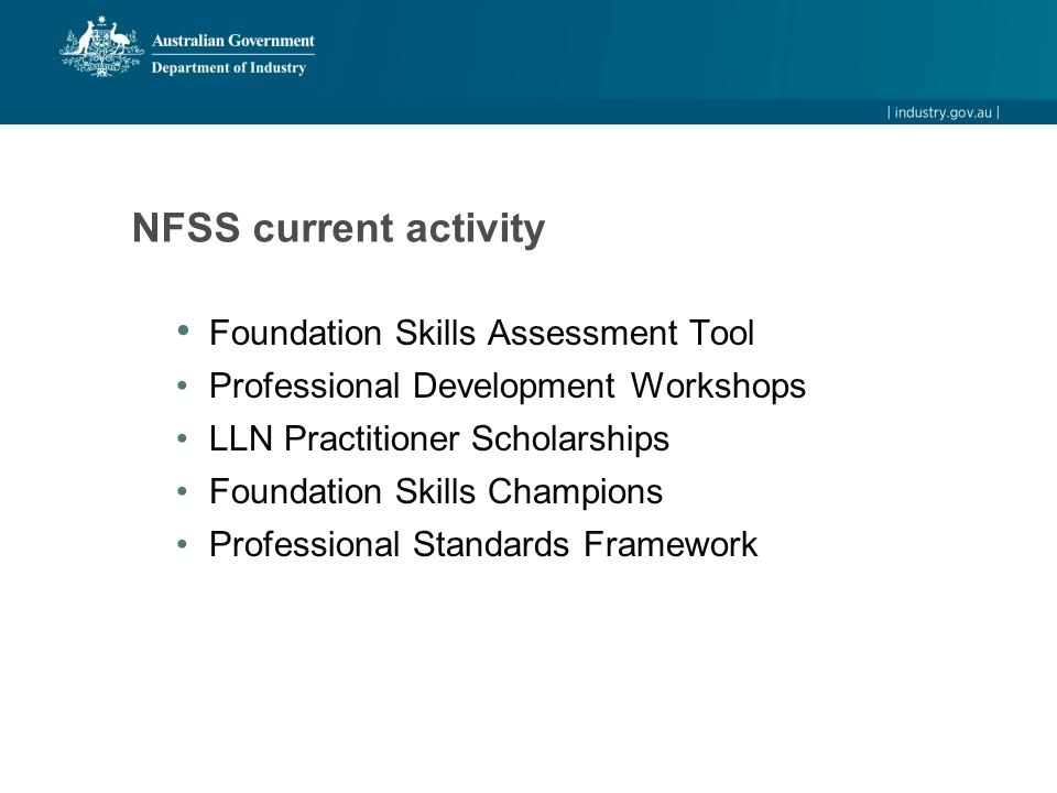 NFSS current activity Foundation Skills Assessment Tool Professional Development Workshops LLN Practitioner Scholarships Foundation Skills Champions Professional Standards Framework