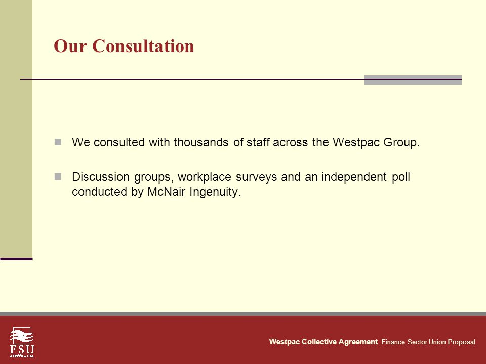 Westpac Collective Agreement Finance Sector Union Proposal Our Consultation We consulted with thousands of staff across the Westpac Group.