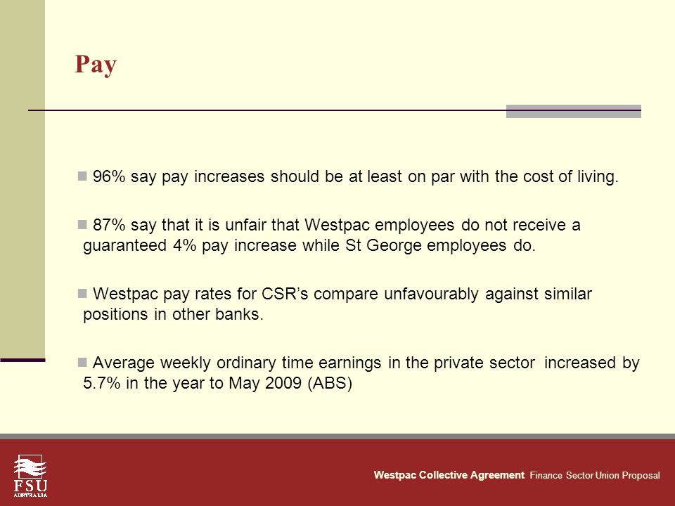 Westpac Collective Agreement Finance Sector Union Proposal Pay 96% say pay increases should be at least on par with the cost of living.
