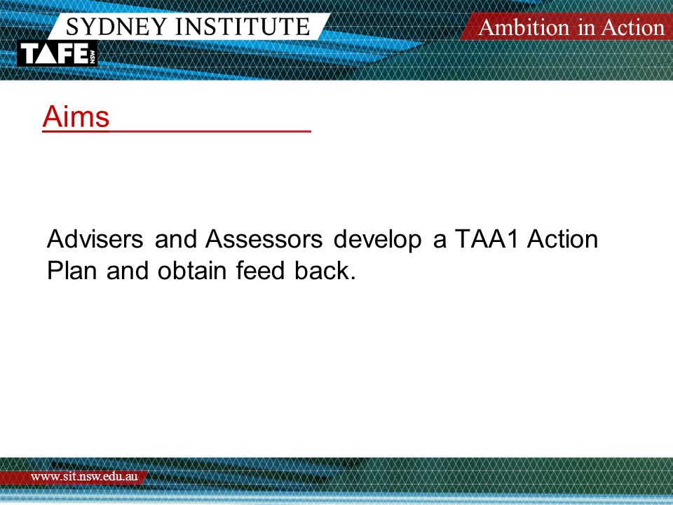Ambition in Action www.sit.nsw.edu.au Assessment Tasks Using the information in the following Case Study prepare an appropriate TAA1 Action plan.