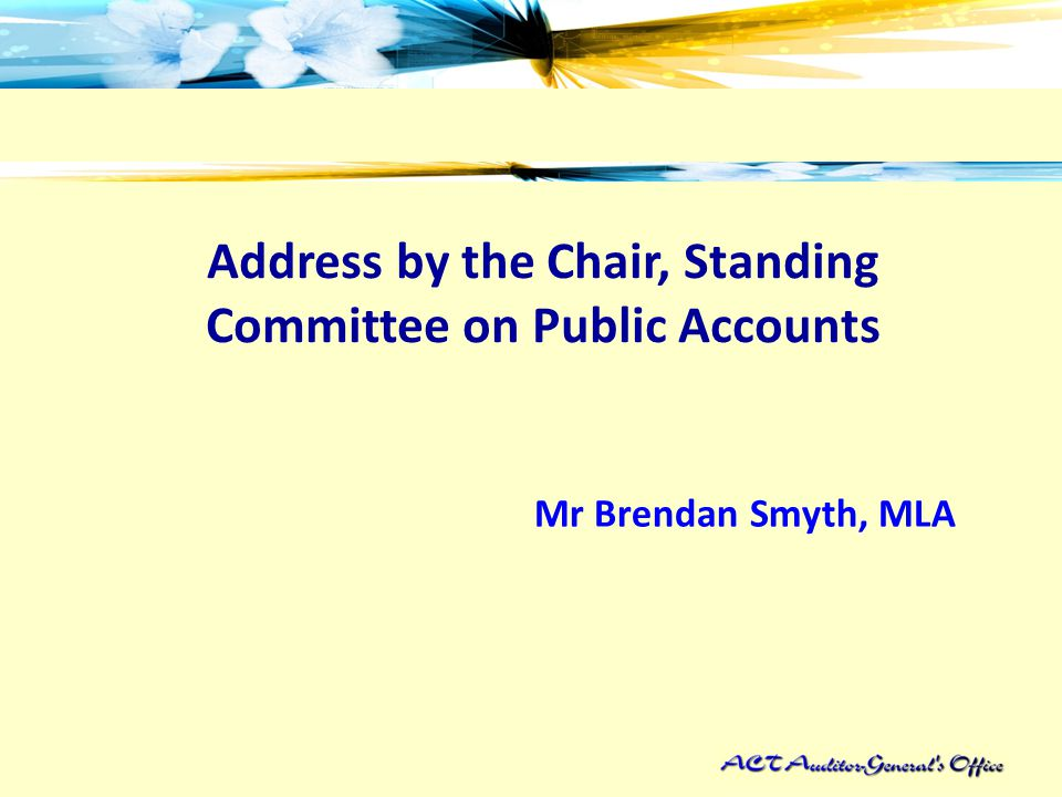 Address by the Chair, Standing Committee on Public Accounts Mr Brendan Smyth, MLA