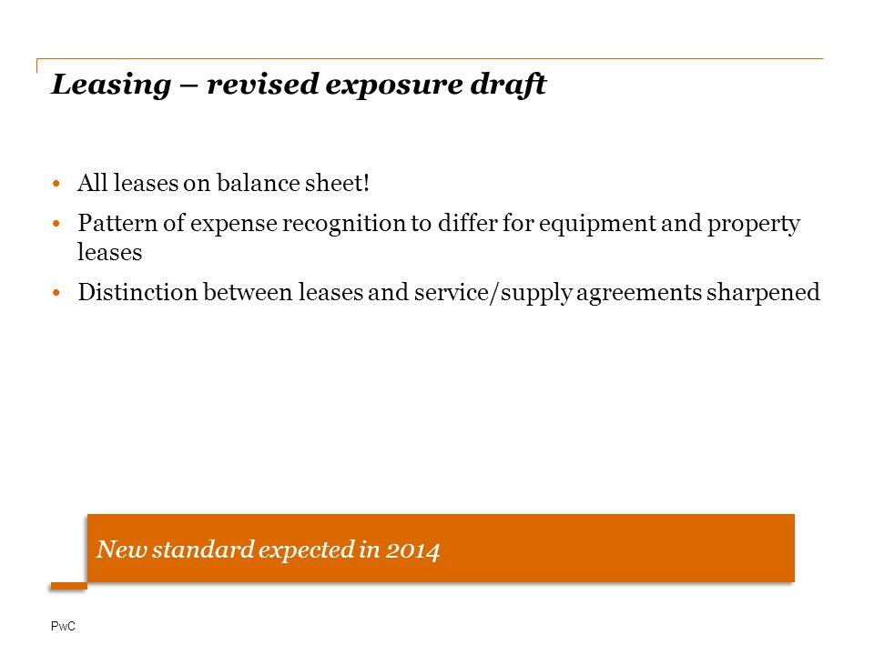 PwC Leasing – revised exposure draft All leases on balance sheet.