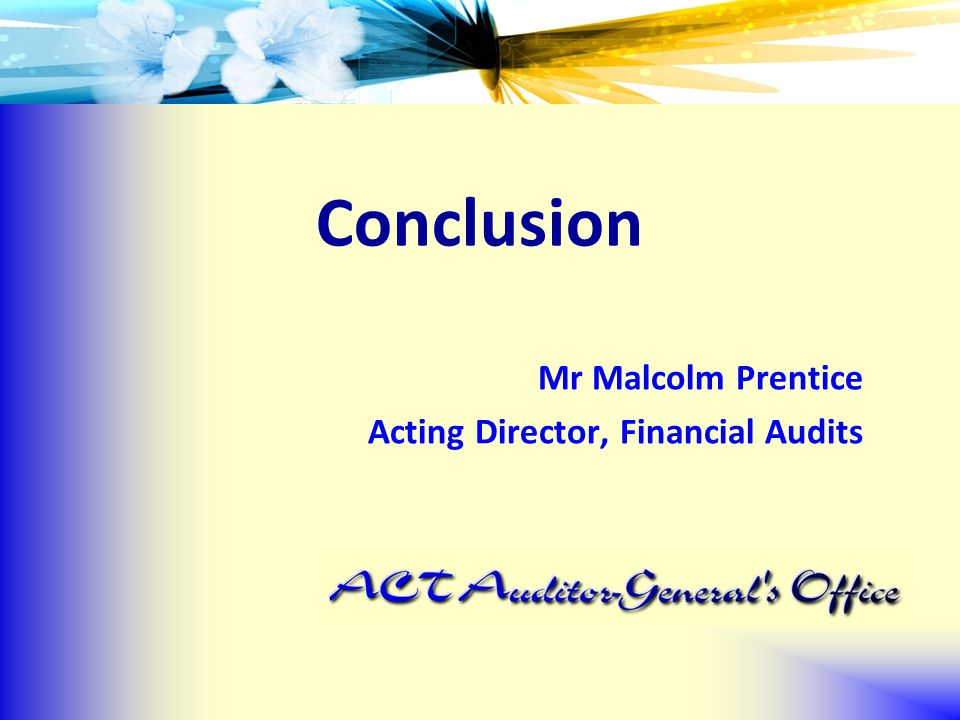 Mr Malcolm Prentice Acting Director, Financial Audits Conclusion