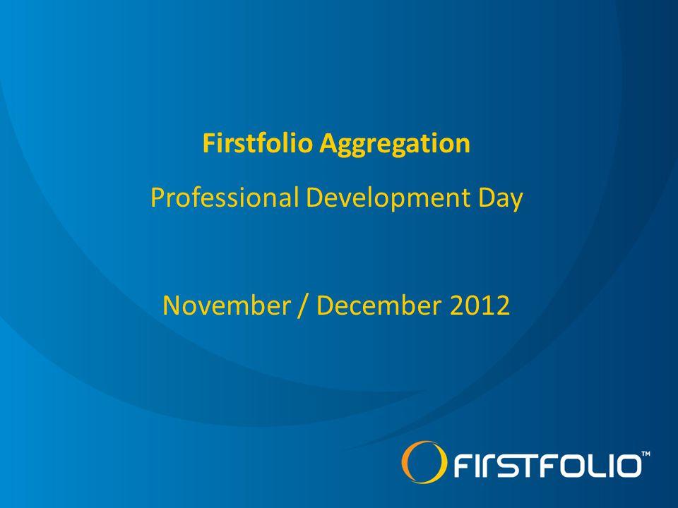 Firstfolio Aggregation Professional Development Day November / December 2012