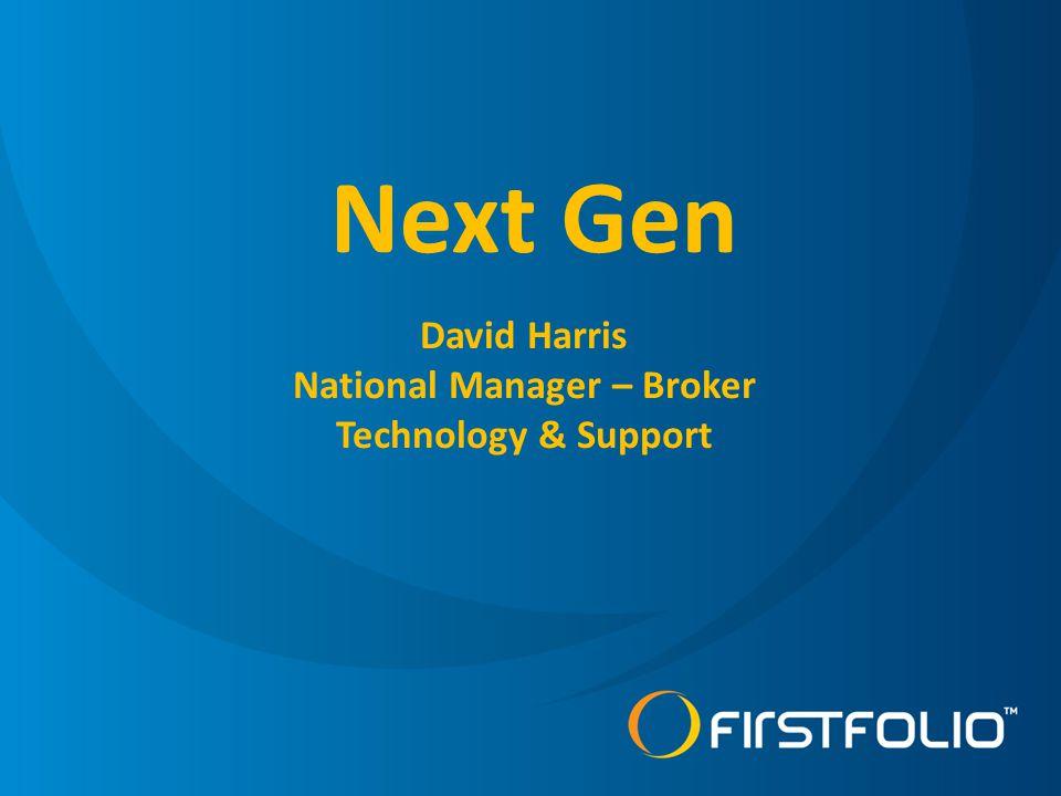 Next Gen David Harris National Manager – Broker Technology & Support