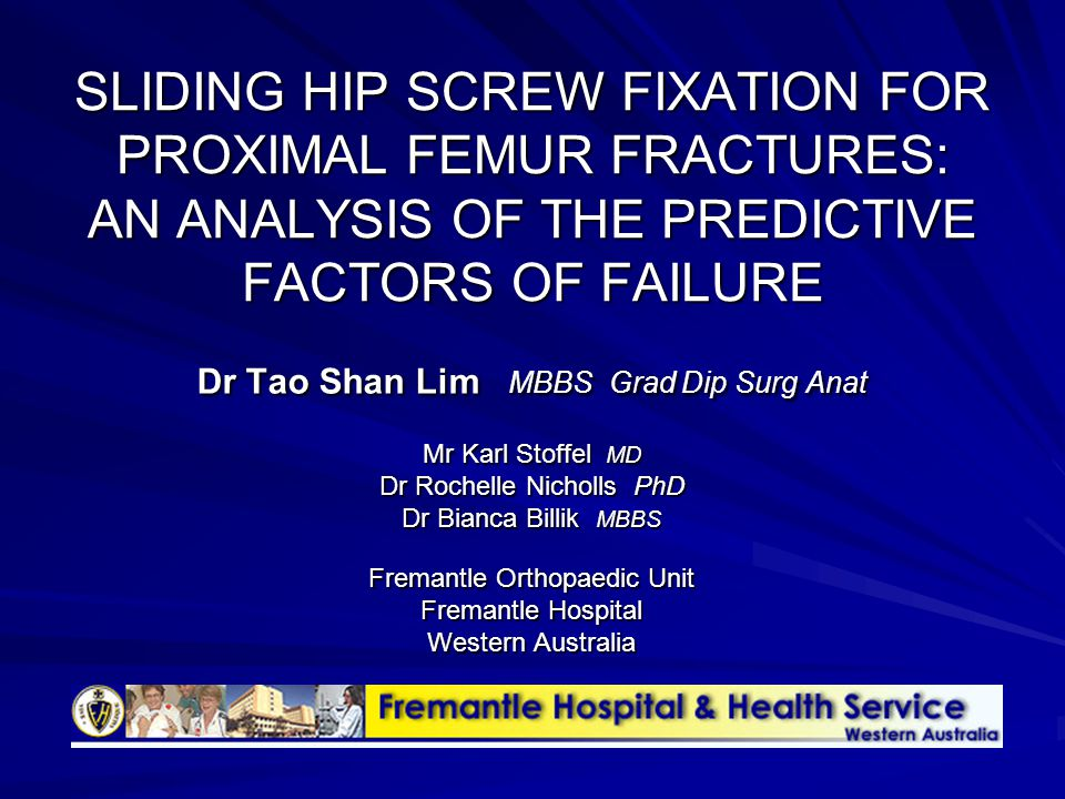 The Sliding Hip Screw Trochanteric region #'s Maximises healing potential Elderly / co-morbidities