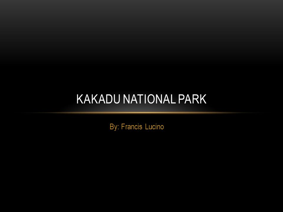 BACKGROUND INFORMATION ABOUT KAKADU Kakadu National Park is located in the Northern Territory.