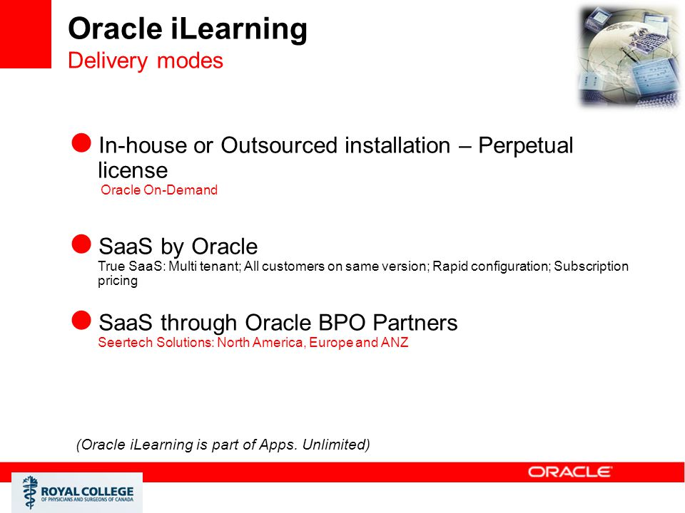 Oracle iLearning Delivery modes  In-house or Outsourced installation – Perpetual license Oracle On-Demand  SaaS by Oracle True SaaS: Multi tenant; A