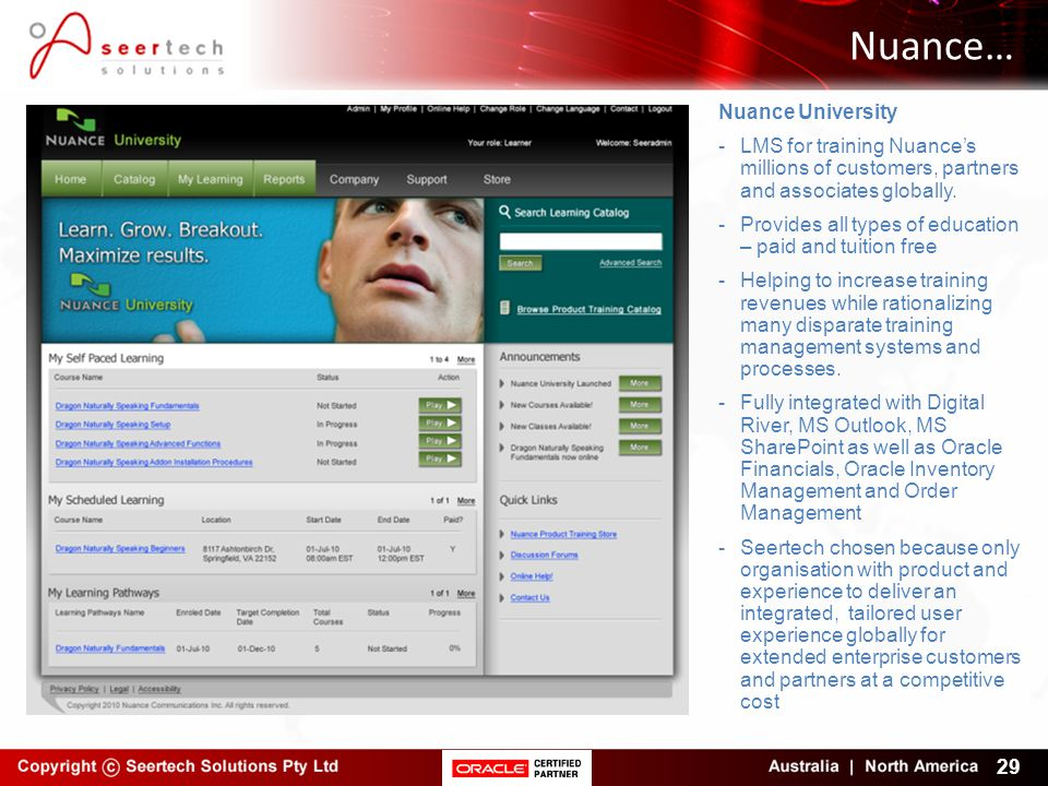 Nuance… 29 Nuance University -LMS for training Nuance's millions of customers, partners and associates globally. -Provides all types of education – pa