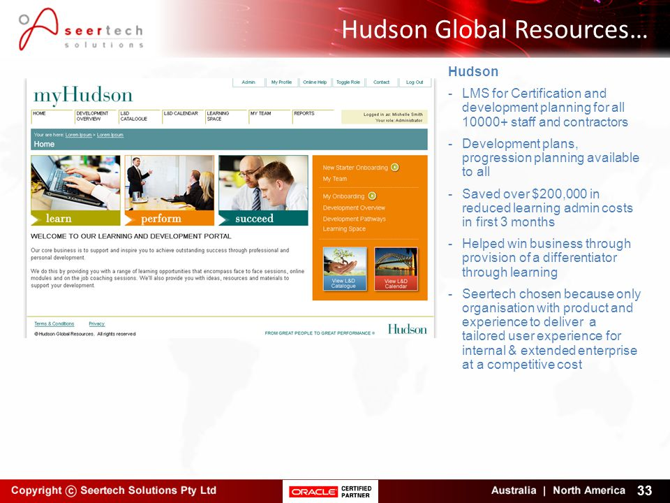 Hudson Global Resources… 33 Hudson -LMS for Certification and development planning for all 10000+ staff and contractors -Development plans, progressio