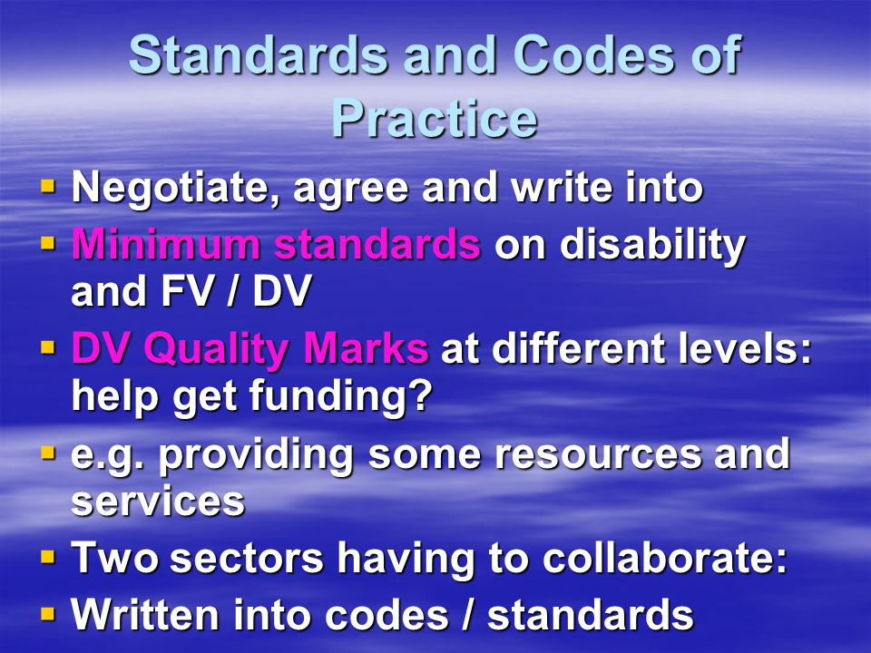 Standards and Codes of Practice  Negotiate, agree and write into  Minimum standards on disability and FV / DV  DV Quality Marks at different levels