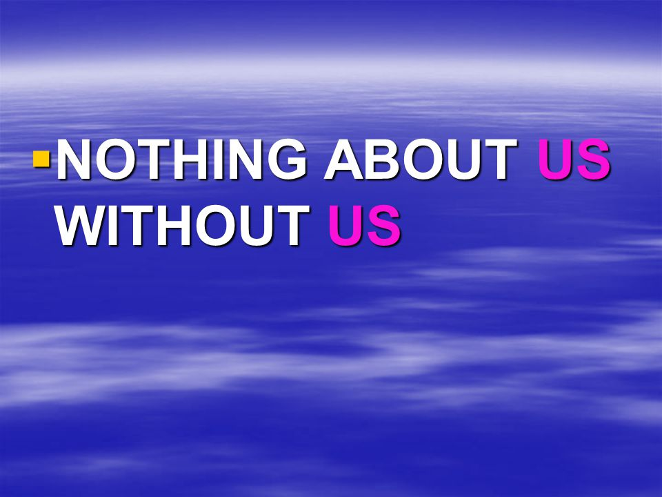  NOTHING ABOUT US WITHOUT US
